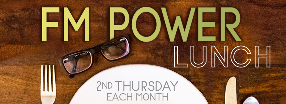 FM PowerLunch meets the second Thursday of each month